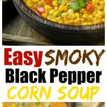 Easy Smoky Black Pepper Corn Soup