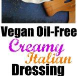 Vegan Oil-Free Creamy Italian Dressing